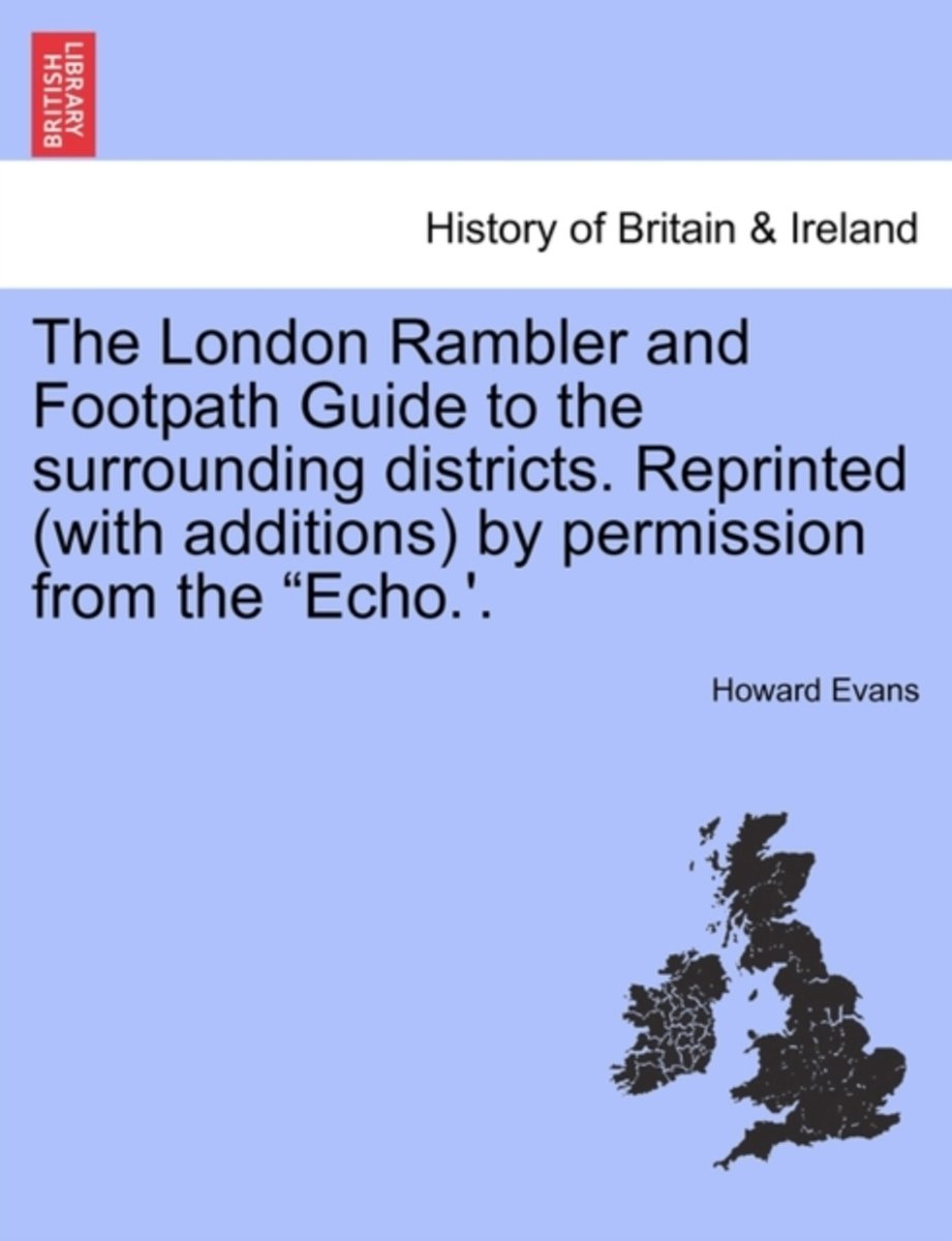 The London Rambler and Footpath Guide to the Surrounding Districts. Reprinted (with Additions) by Permission from the Echo.'.
