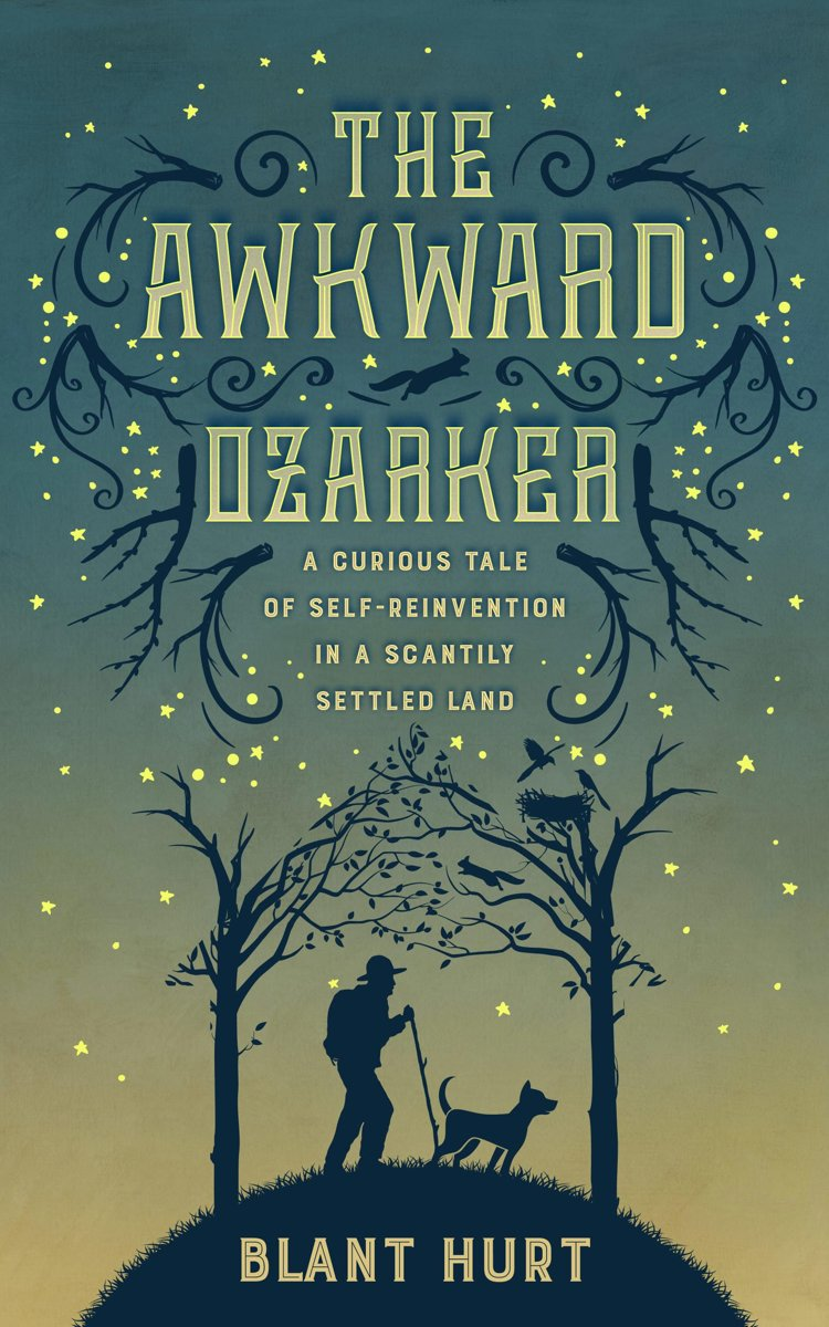 The Awkward Ozarker: A Curious Tale of Self Reinvention in a Scantily Settled Land