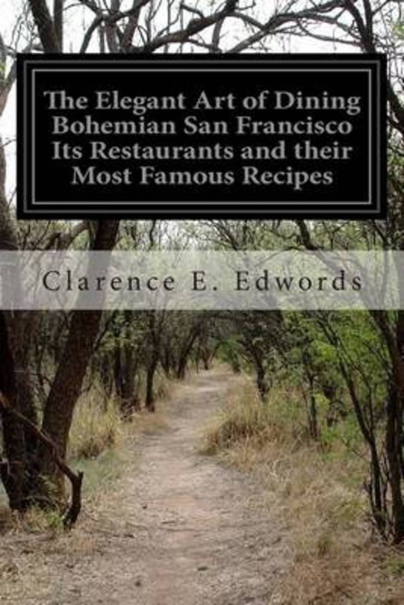 The Elegant Art of Dining Bohemian San Francisco Its Restaurants and Their Most Famous Recipes