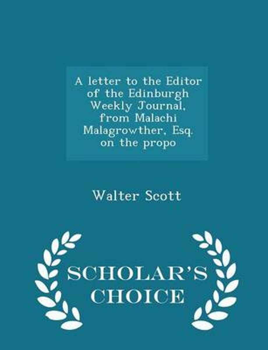 A Letter to the Editor of the Edinburgh Weekly Journal, from Malachi Malagrowther, Esq. on the Propo - Scholar's Choice Edition