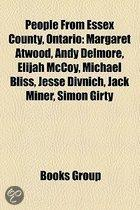 People From Essex County, Ontario: Margaret Atwood, Andy Delmore, Elijah Mccoy, Michael Bliss, Jesse Divnich, Jack Miner, Simon Girty