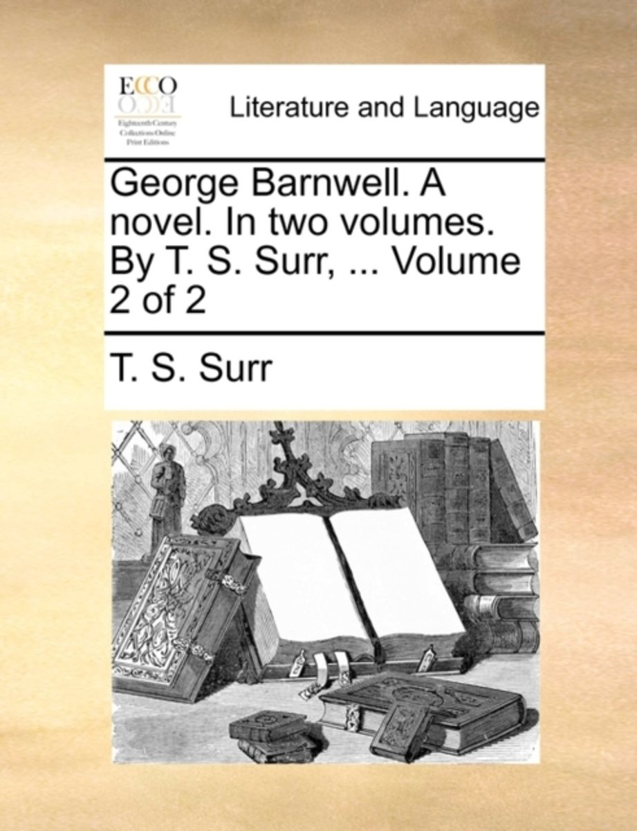 George Barnwell. a Novel. in Two Volumes. by T. S. Surr, ... Volume 2 of 2