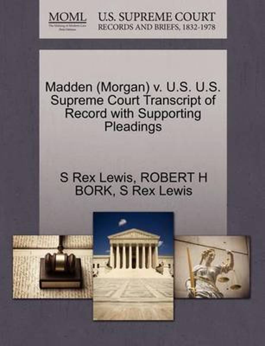 Madden (Morgan) V. U.S. U.S. Supreme Court Transcript of Record with Supporting Pleadings