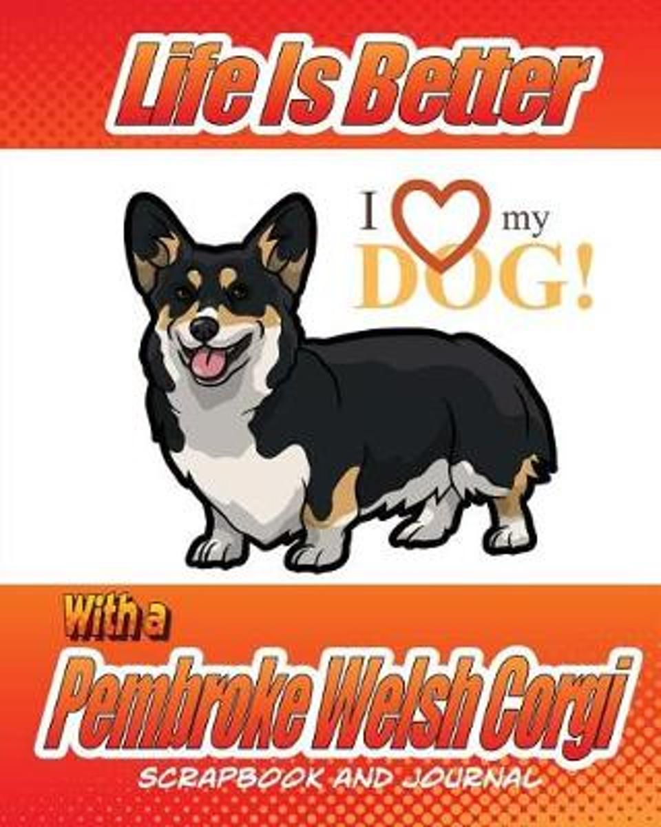 Life Is Better with a Pembroke Welsh Corgi Scrapbook and Journal
