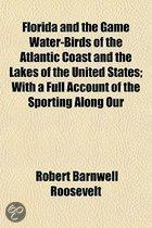 Florida And The Game Water-Birds Of The Atlantic Coast And The Lakes Of The United States; With A Full Account Of The Sporting Along Our