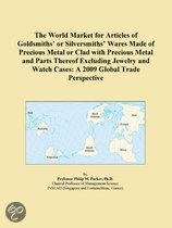 The World Market for Articles of Goldsmiths� Or Silversmiths� Wares Made of Precious Metal Or Clad with Precious Metal and Parts Thereof Excluding Jew