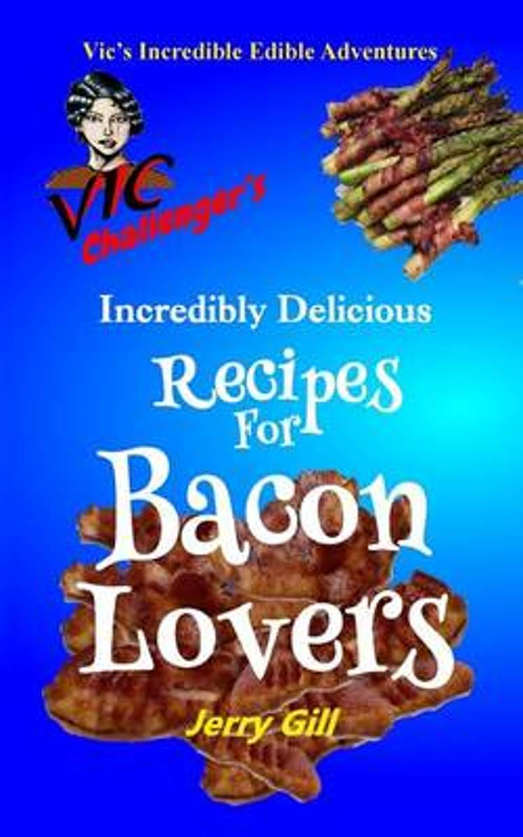 Vic Challenger's Incredibly Delicious Recipes for Bacon Lovers