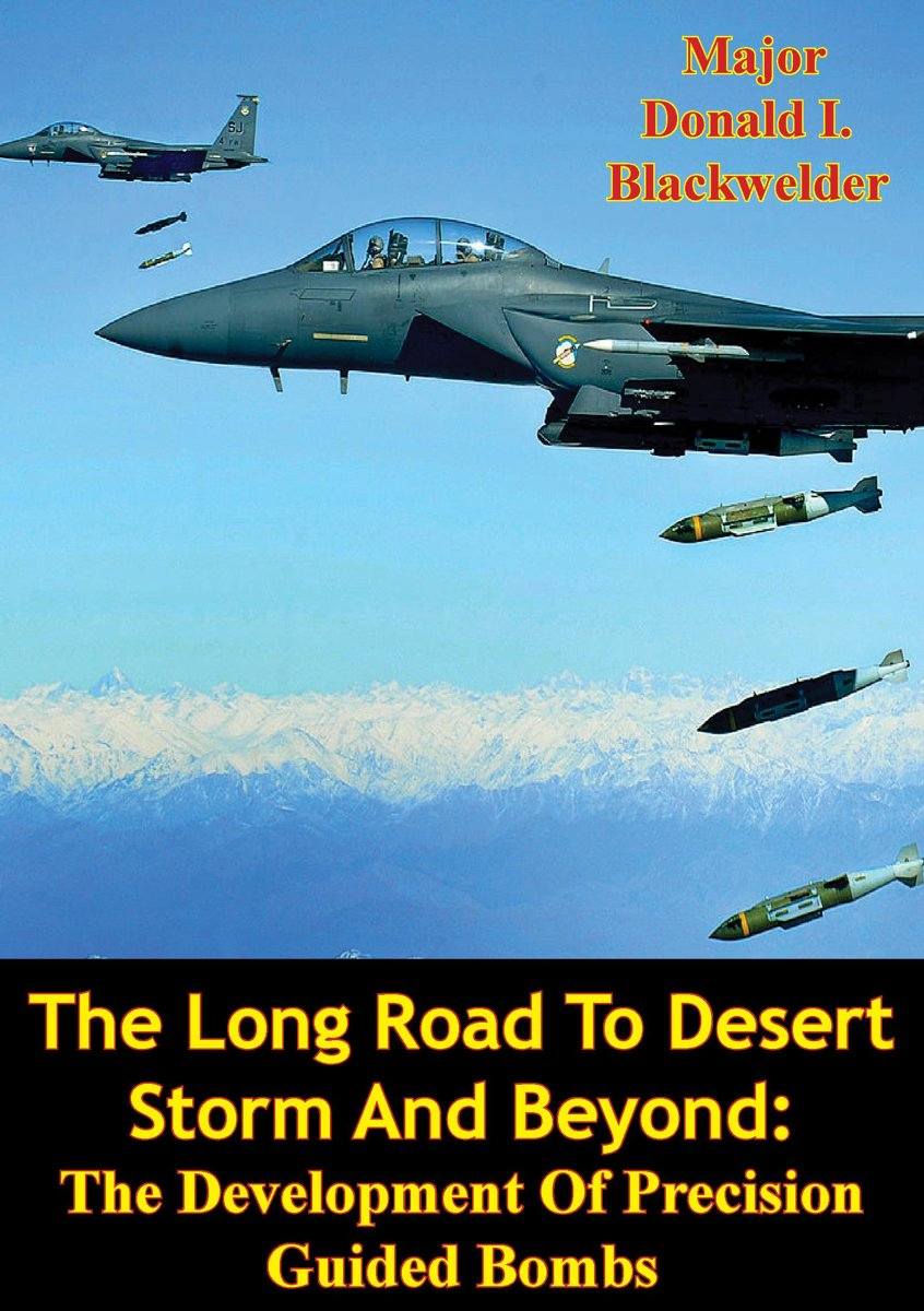 The Long Road To Desert Storm And Beyond: The Development Of Precision Guided Bombs