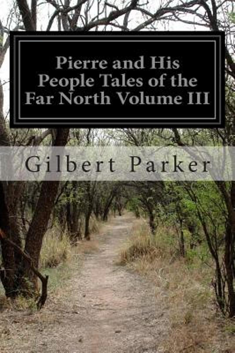 Pierre and His People Tales of the Far North Volume III