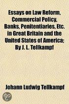 Essays On Law Reform, Commercial Policy, Banks, Penitentiaries, Etc. In Great Britain And The United States Of America; By J. L. Tellkampf