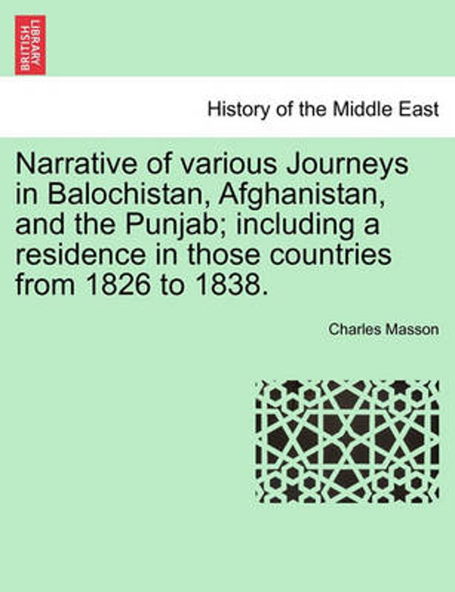Narrative of Various Journeys in Balochistan, Afghanistan, and the Punjab; Including a Residence in Those Countries from 1826 to 1838.