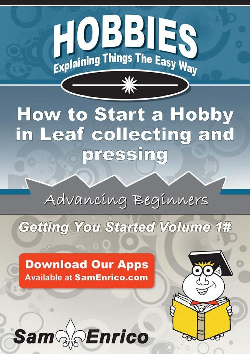 How to Start a Hobby in Leaf collecting and pressing