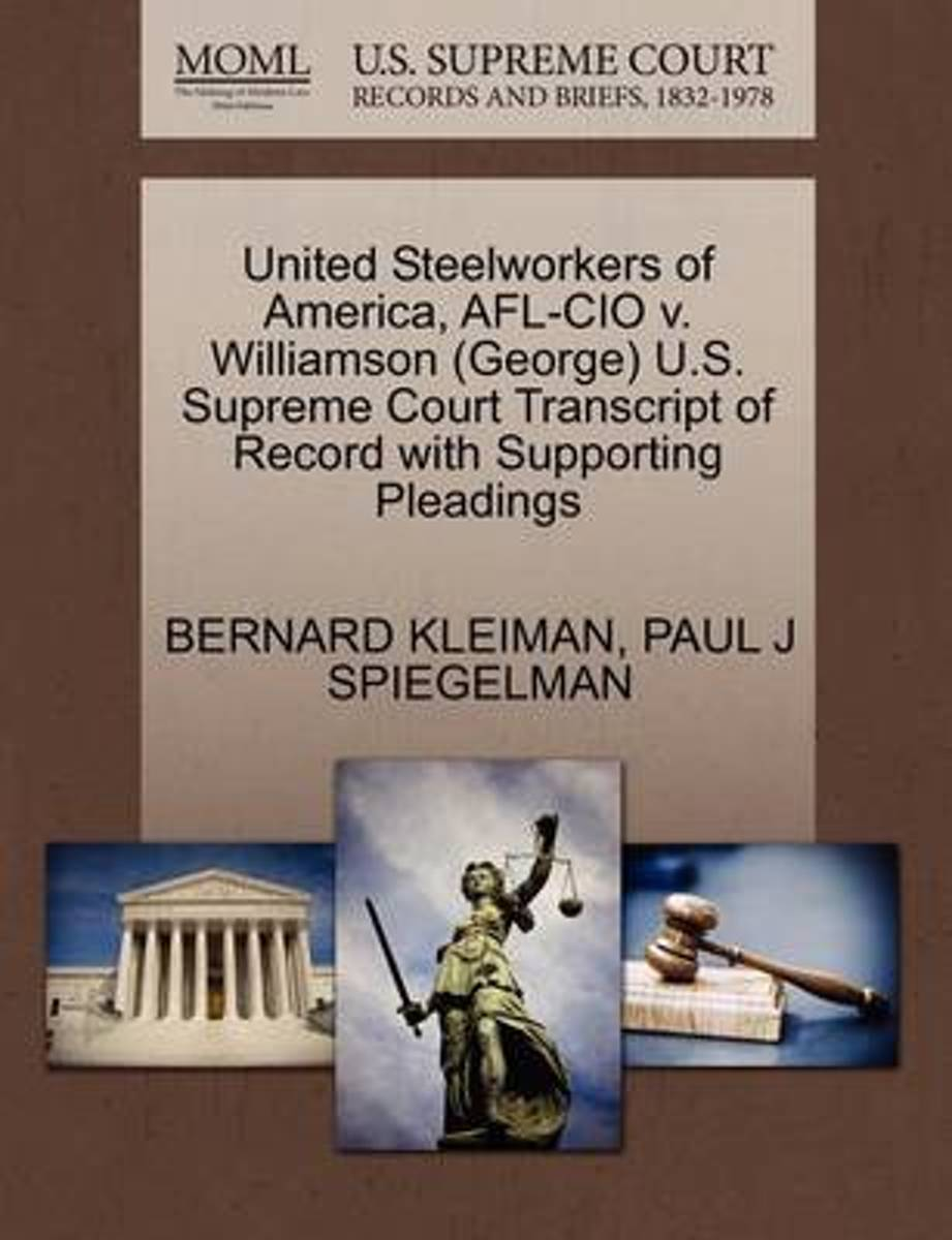 United Steelworkers of America, AFL-CIO V. Williamson (George) U.S. Supreme Court Transcript of Record with Supporting Pleadings