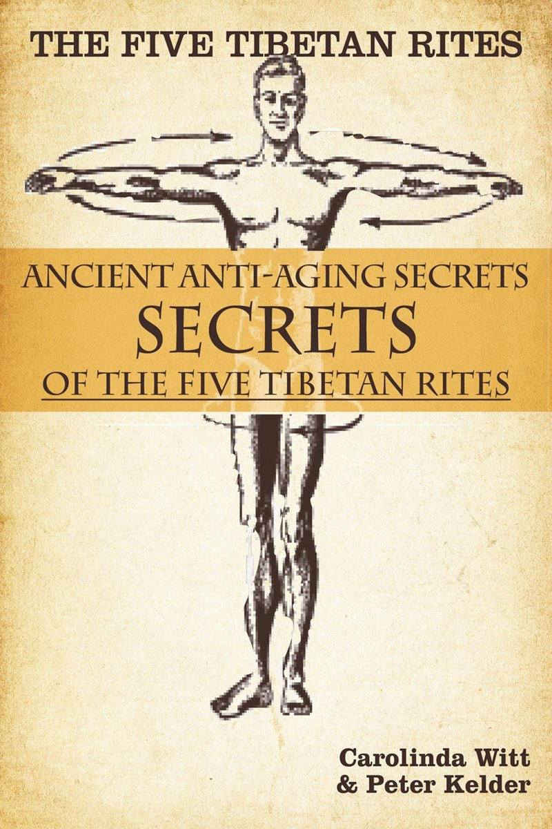 The Five Tibetan Rites: Anti-Aging Secrets of the Five Tibetan Rites.