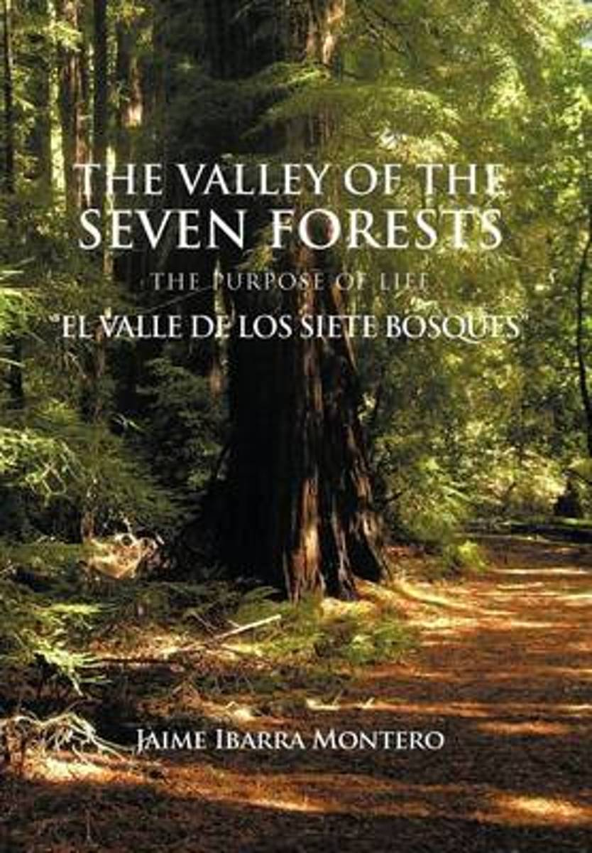 The Valley of the Seven Forests the Purpose of Life El Valle de Los Siete Bosques