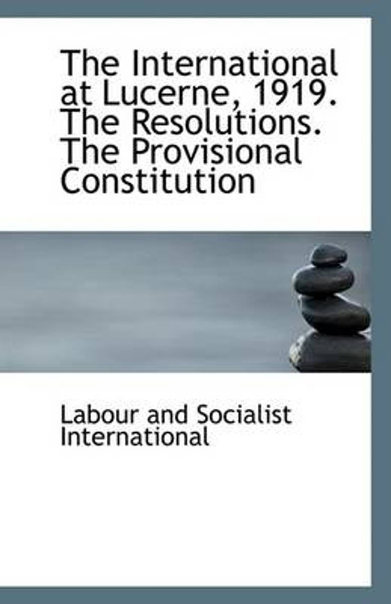 The International at Lucerne, 1919. the Resolutions. the Provisional Constitution