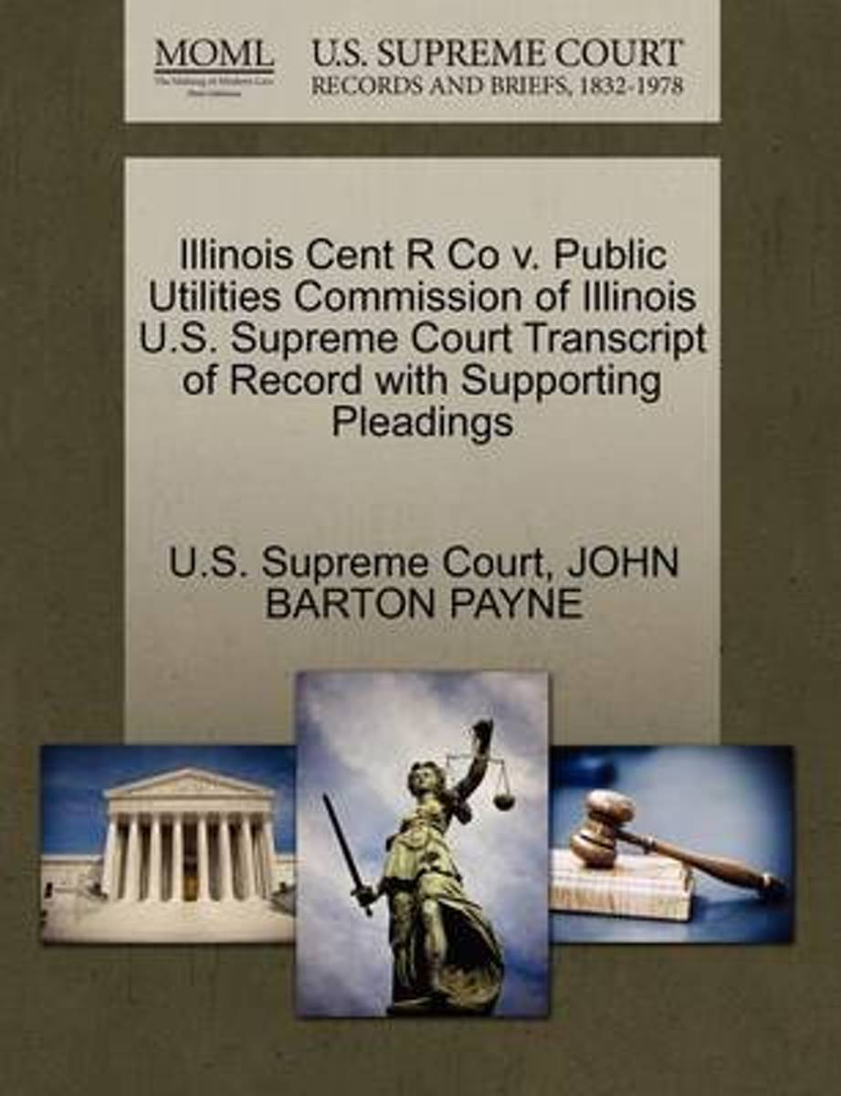 Illinois Cent R Co V. Public Utilities Commission of Illinois U.S. Supreme Court Transcript of Record with Supporting Pleadings