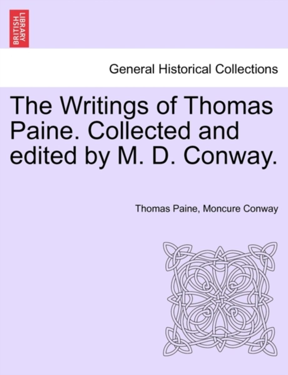 The Writings of Thomas Paine. Collected and Edited by M. D. Conway. Volume I
