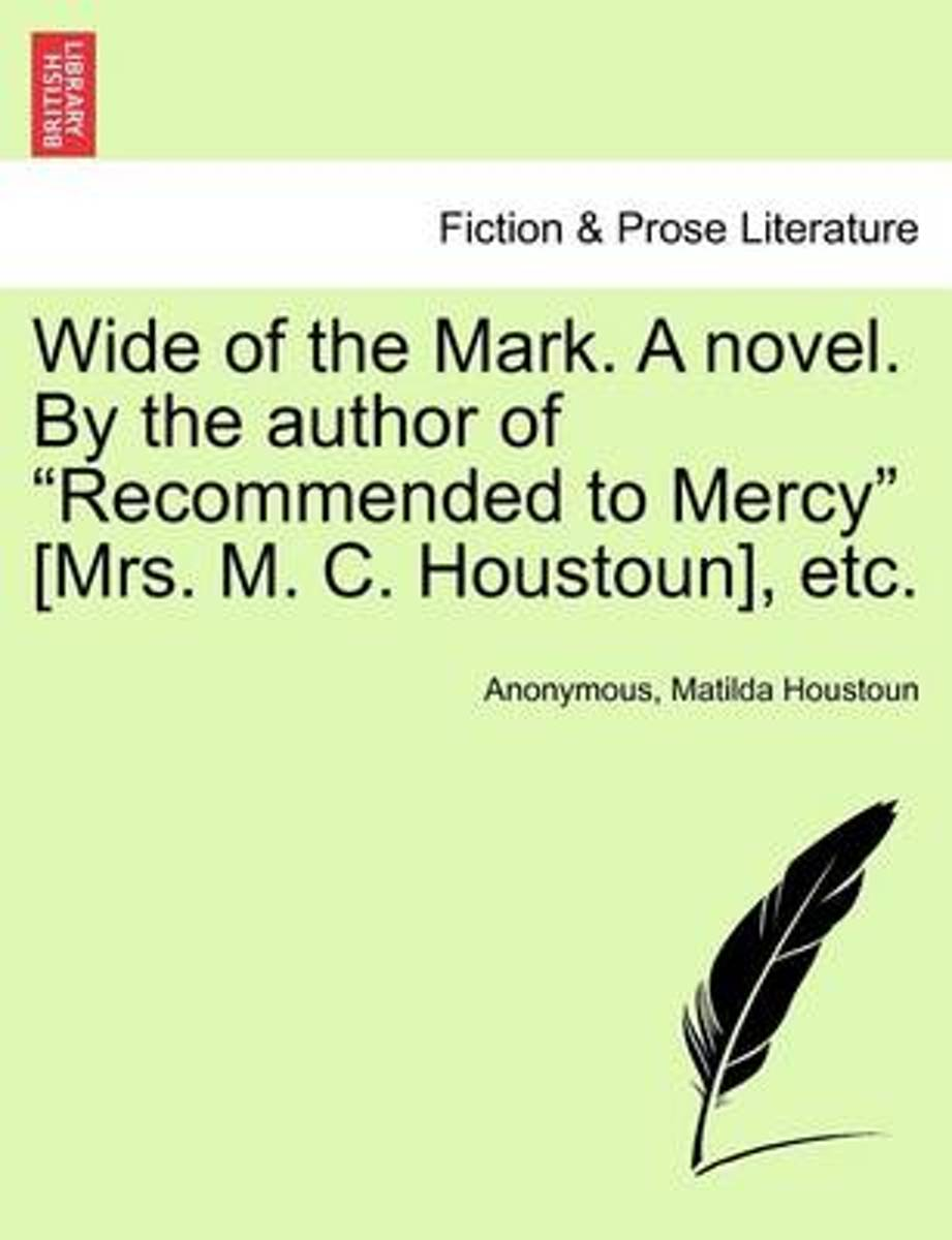 Wide of the Mark. a Novel. by the Author of Recommended to Mercy [Mrs. M. C. Houstoun], Etc.