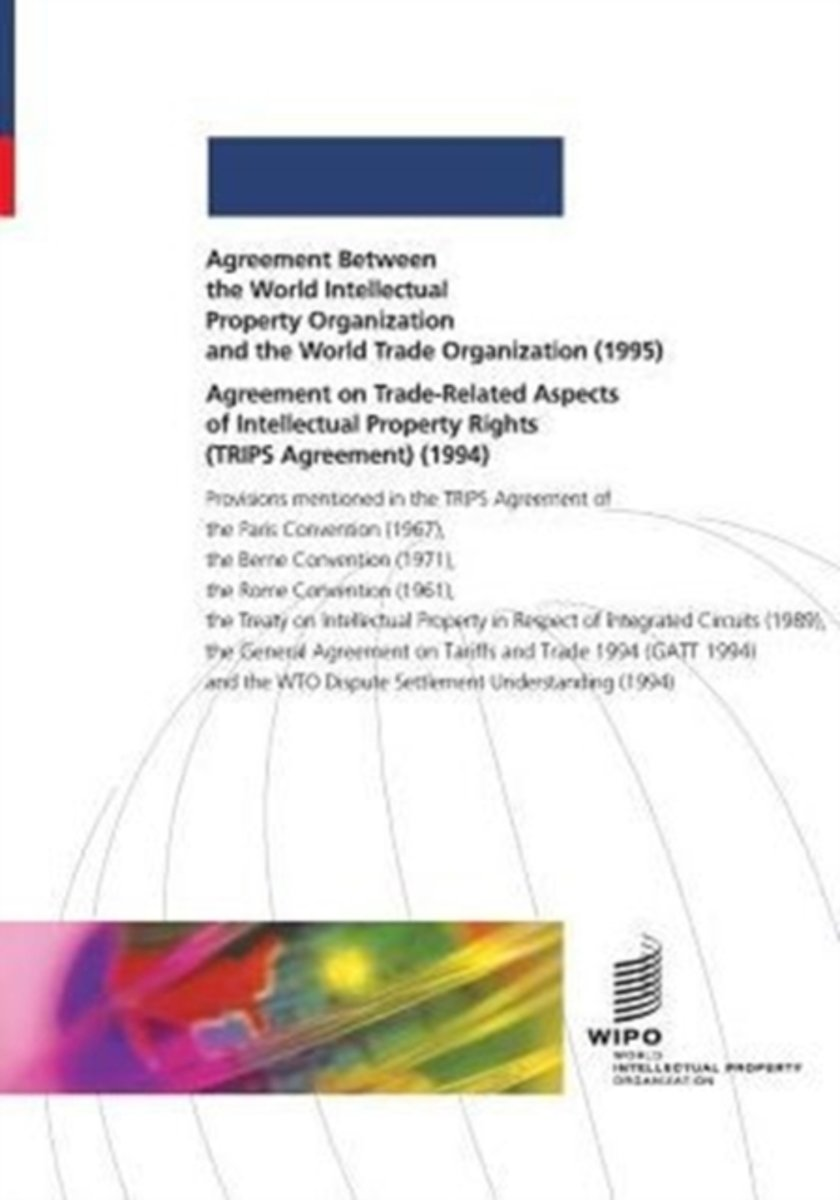 Agreement Between the World Intellectual Property Organization and the World Trade Organization (1995) and Agreement on Trade-Related Aspects of Intellectual Property Rights (Trips Agreement)