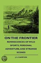 On The Frontier - Reminscences Of Wild Sports, Personal Adventure, And Strange Scenes