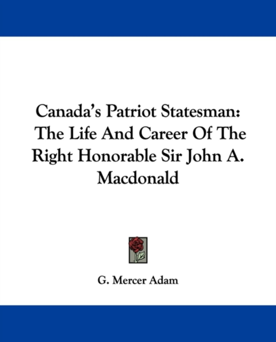 Canada's Patriot Statesman: The Life And