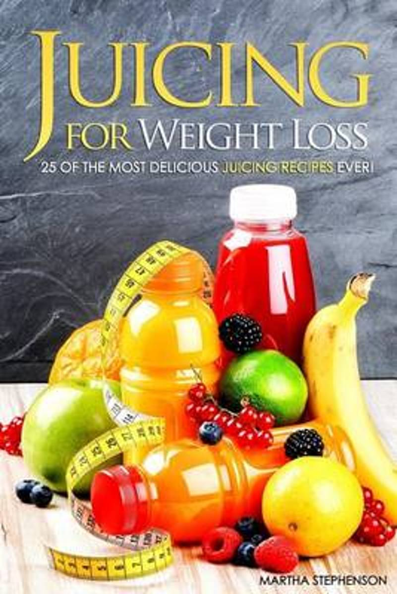 Juicing for Weight Loss - 25 of the Most Delicious Juicing Recipes Ever