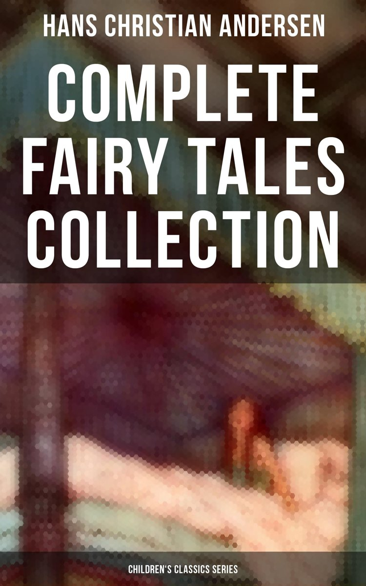 Hans Christian Andersen: Complete Fairy Tales Collection (Children's Classics Series)