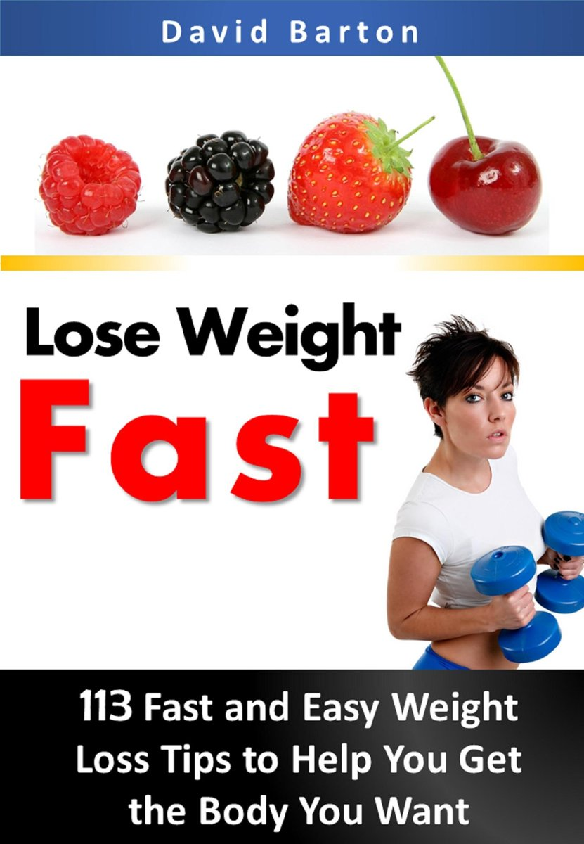 Lose Weight Fast: 113 Fast and Easy Weight Loss Tips to Help You Get the Body You Want