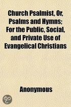 Church Psalmist, Or, Psalms and Hymns; for the Public, Social, and Private Use of Evangelical Christians