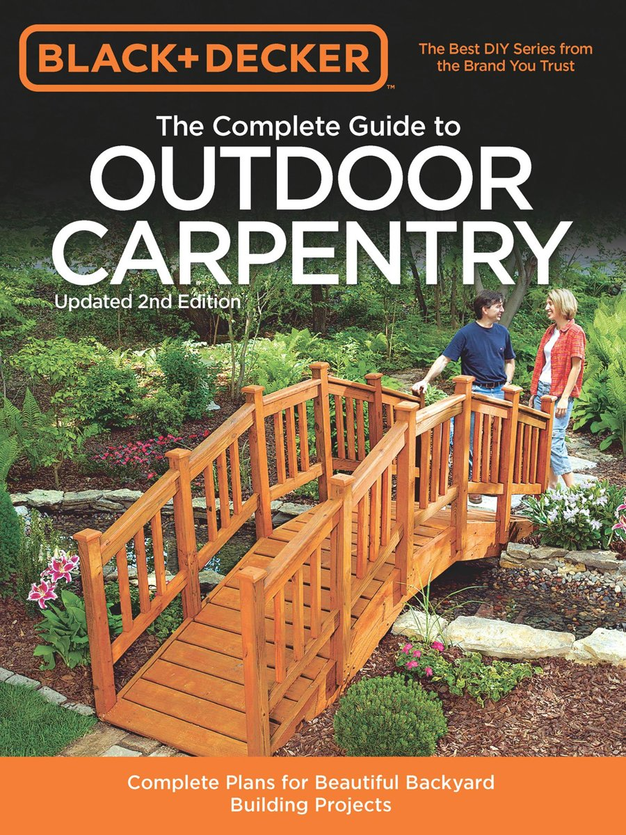 Black & Decker The Complete Guide to Outdoor Carpentry, Updated 2nd Edition