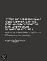 Letters And Correspondance, Public And Private, Of The Right Honourable Henry St. John, Lord Viscount Bolingbroke (Volume 4); During The Time