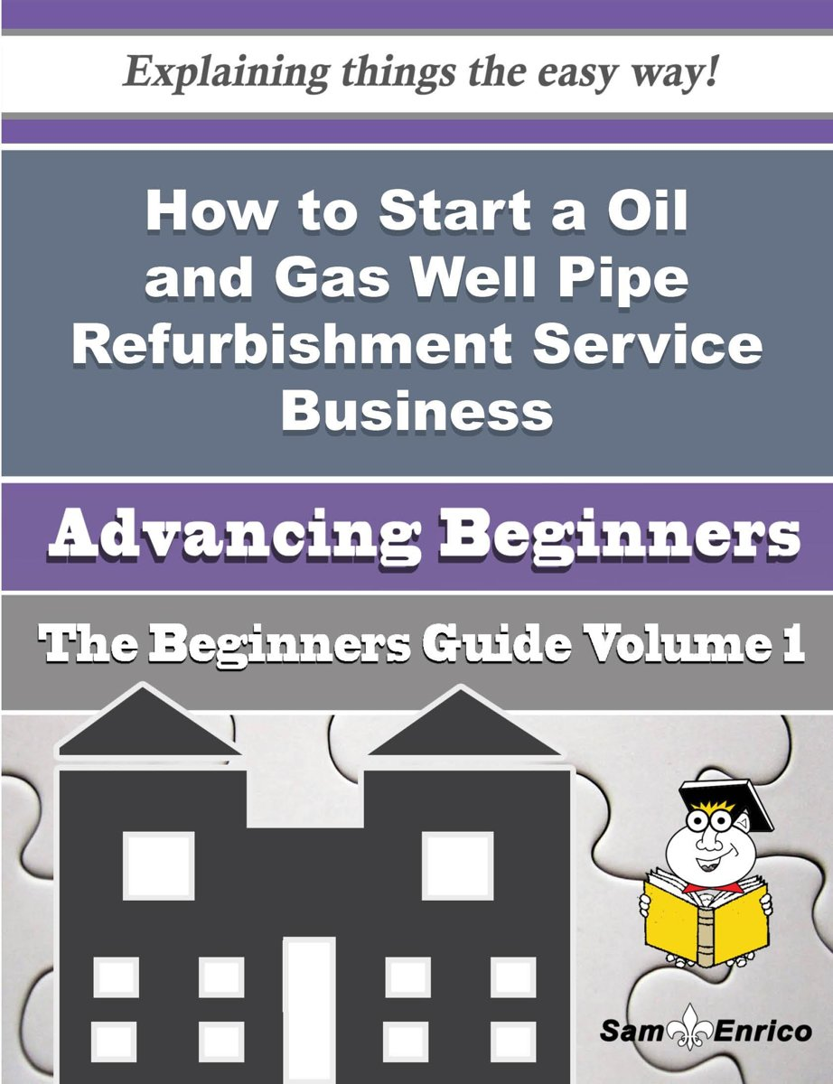 How to Start a Oil and Gas Well Pipe Refurbishment Service Business (Beginners Guide)
