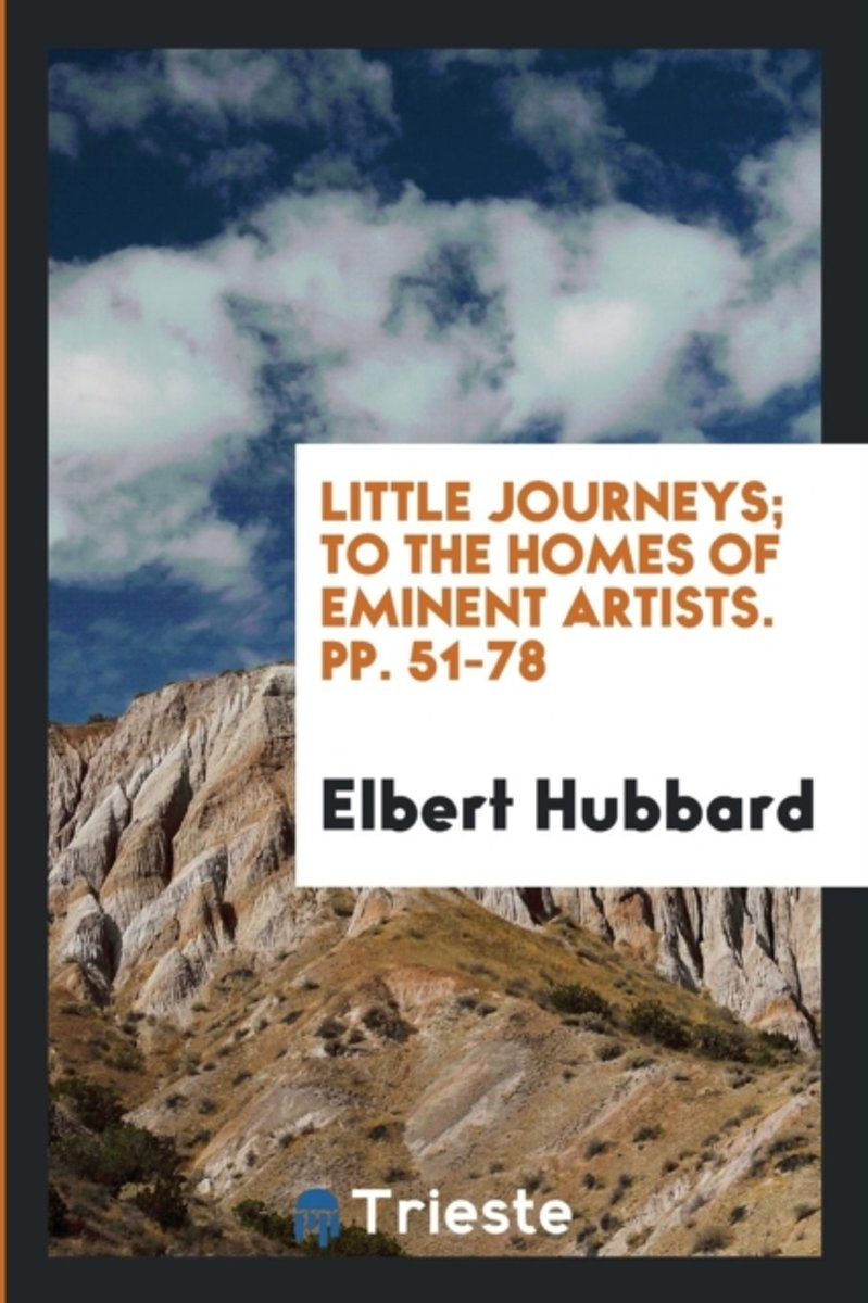 Little Journeys; To the Homes of Eminent Artists. Pp. 51-78