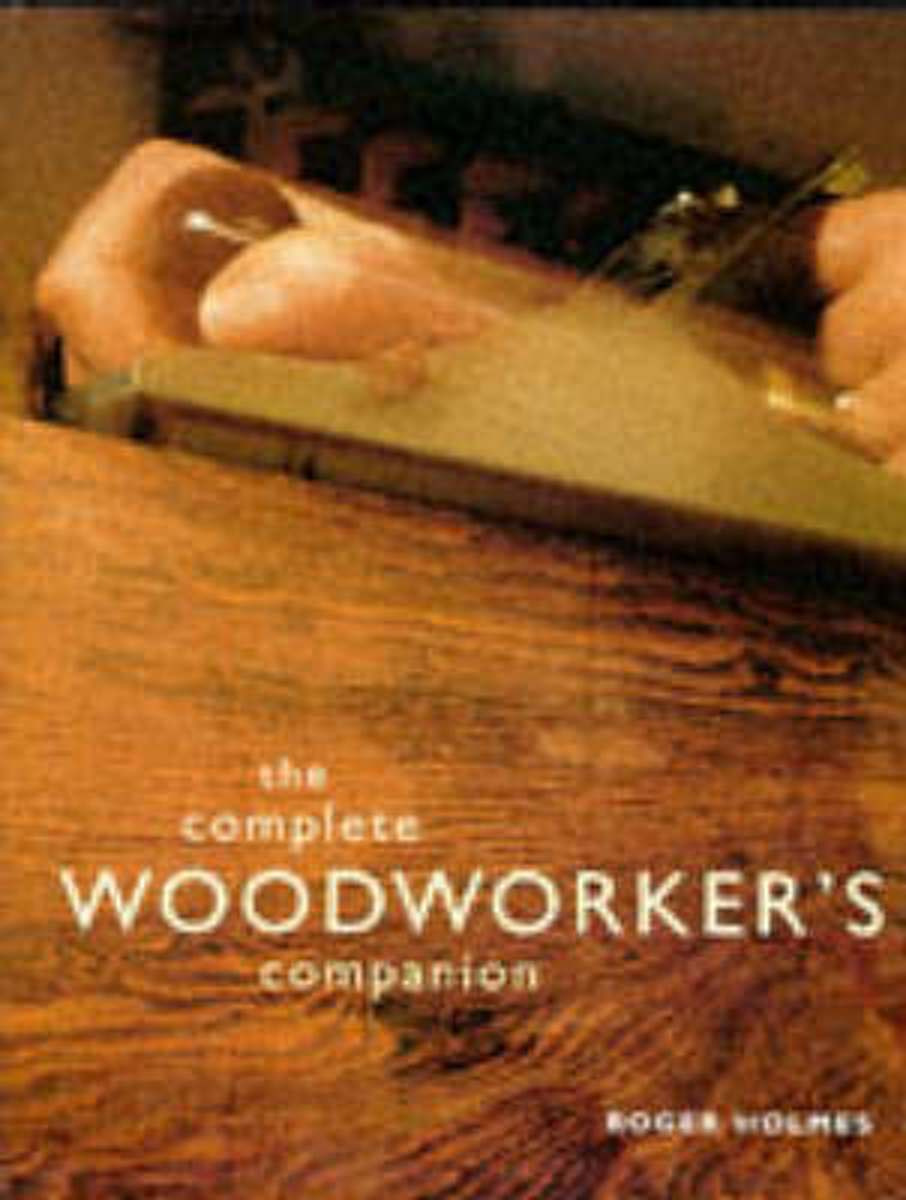 The Complete Woodworker's Companion