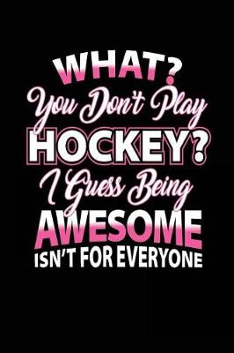 What? You Don't Play Hockey? I Guess Being Awesome Isn't for Everyone