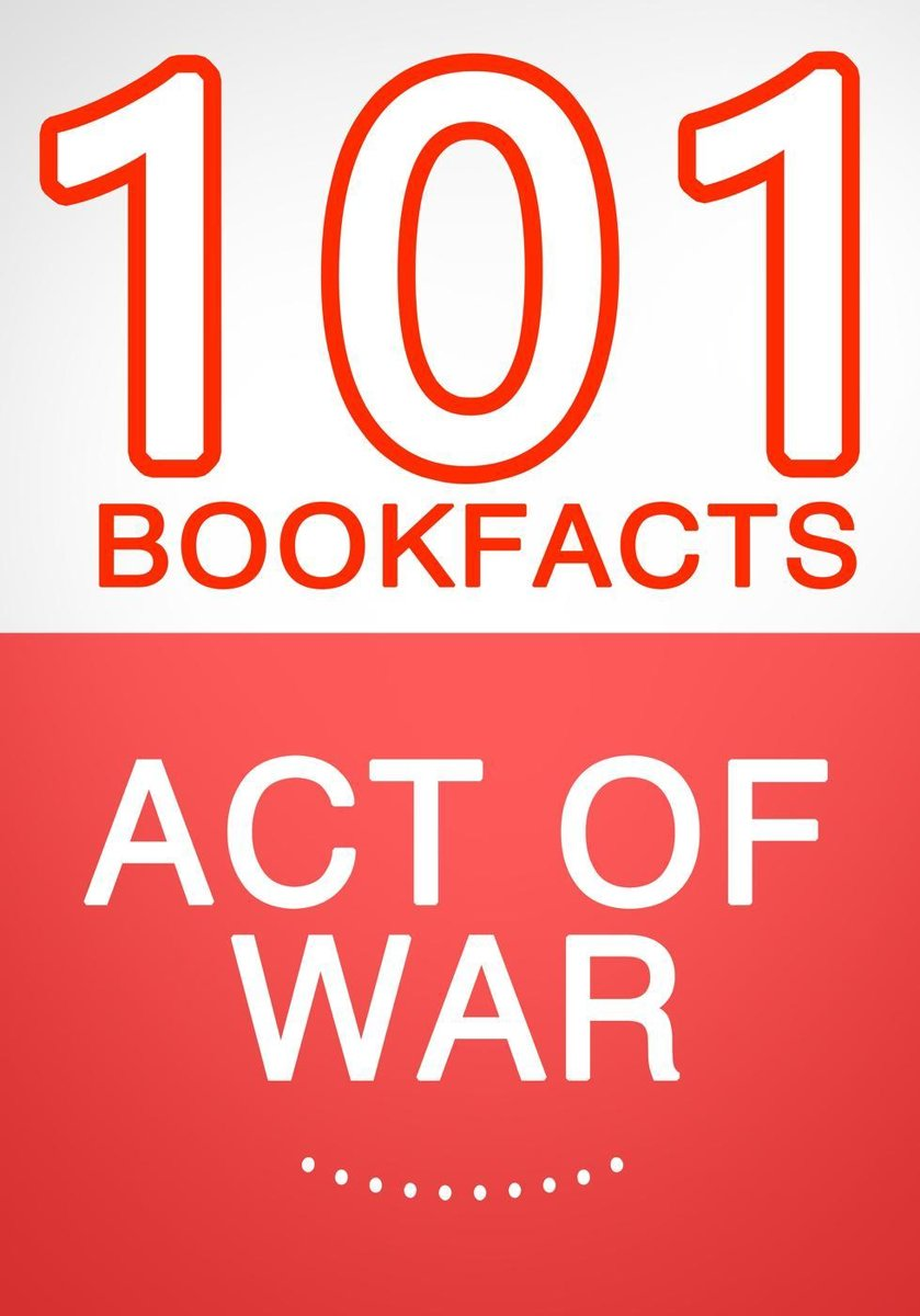 Act of War - 101 Amazing Facts You Didn't Know