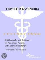 Trimethylaminuria - a Bibliography and Dictionary for Physicians, Patients, and Genome Researchers