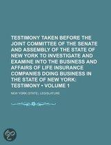Testimony Taken Before The Joint Committee Of The Senate And Assembly Of The State Of New York To Investigate And Examine Into The Business And