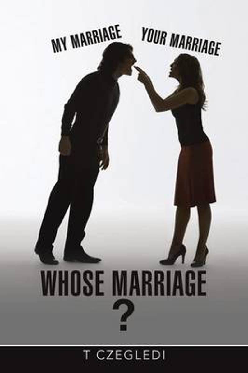 My Marriage - Your Marriage - Whose Marriage