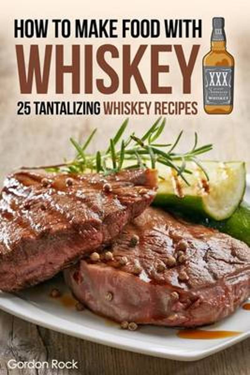 How to Make Food with Whiskey