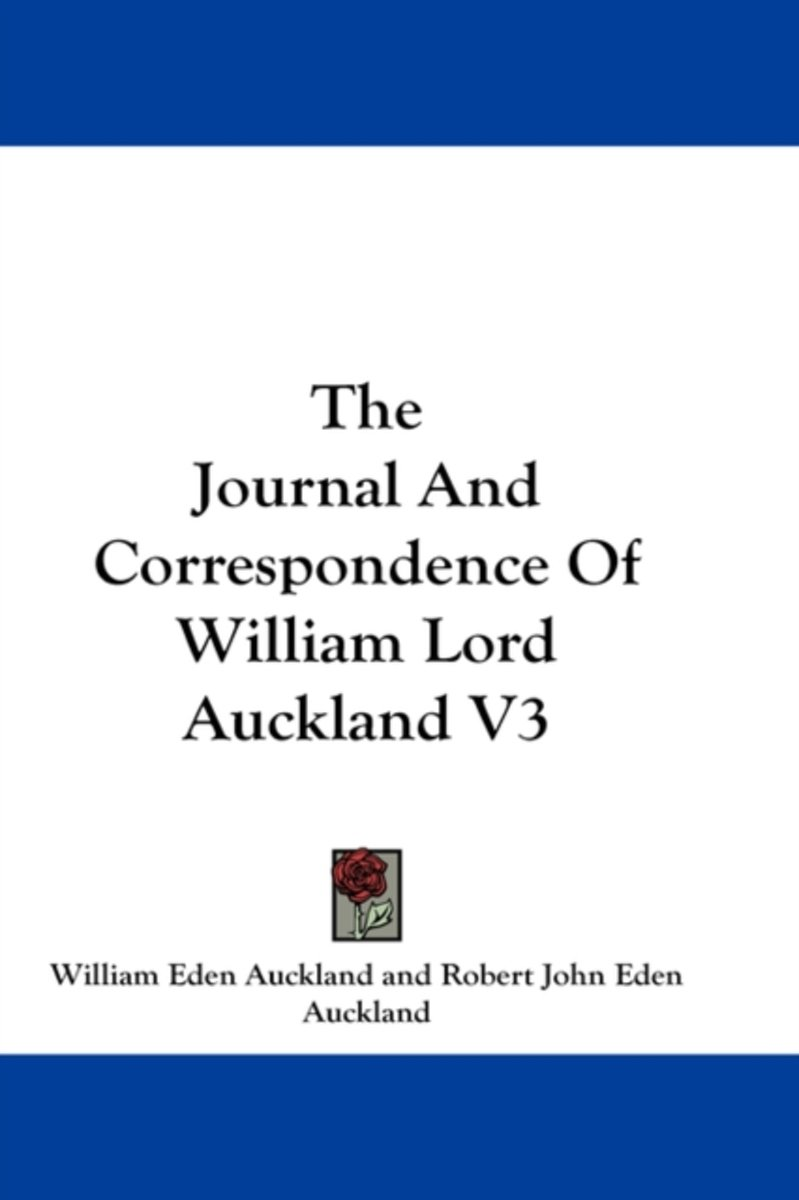 The Journal and Correspondence of William Lord Auckland V3