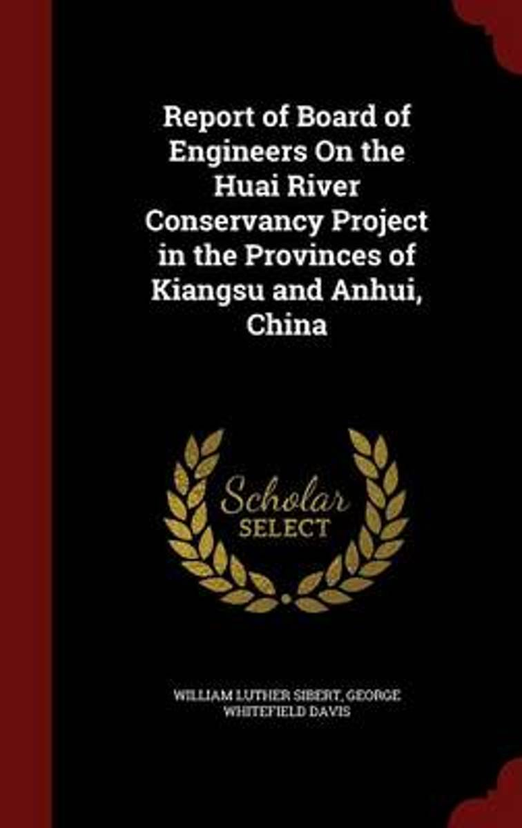 Report of Board of Engineers on the Huai River Conservancy Project in the Provinces of Kiangsu and Anhui, China