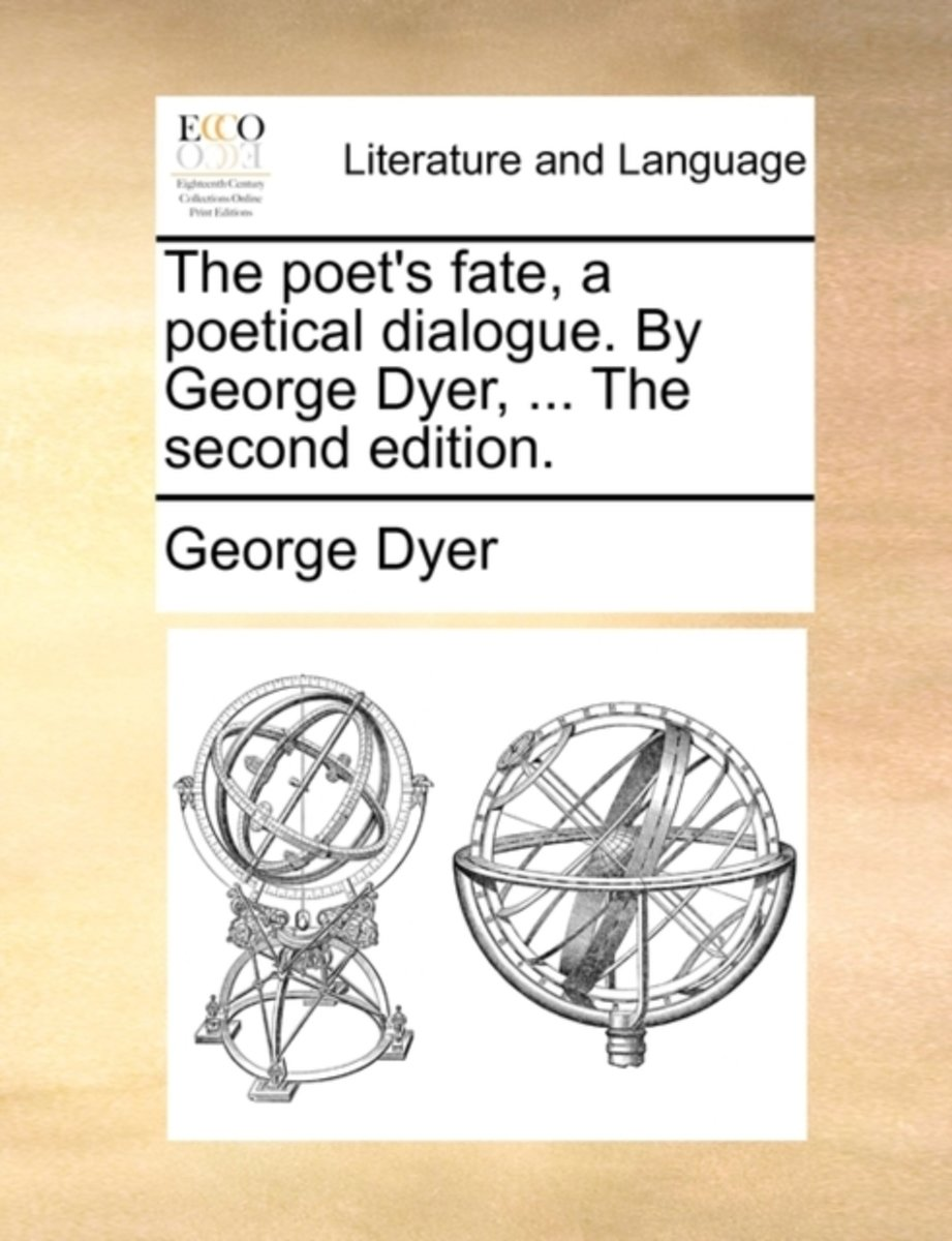 The Poet's Fate, a Poetical Dialogue. by George Dyer, ... the Second Edition.