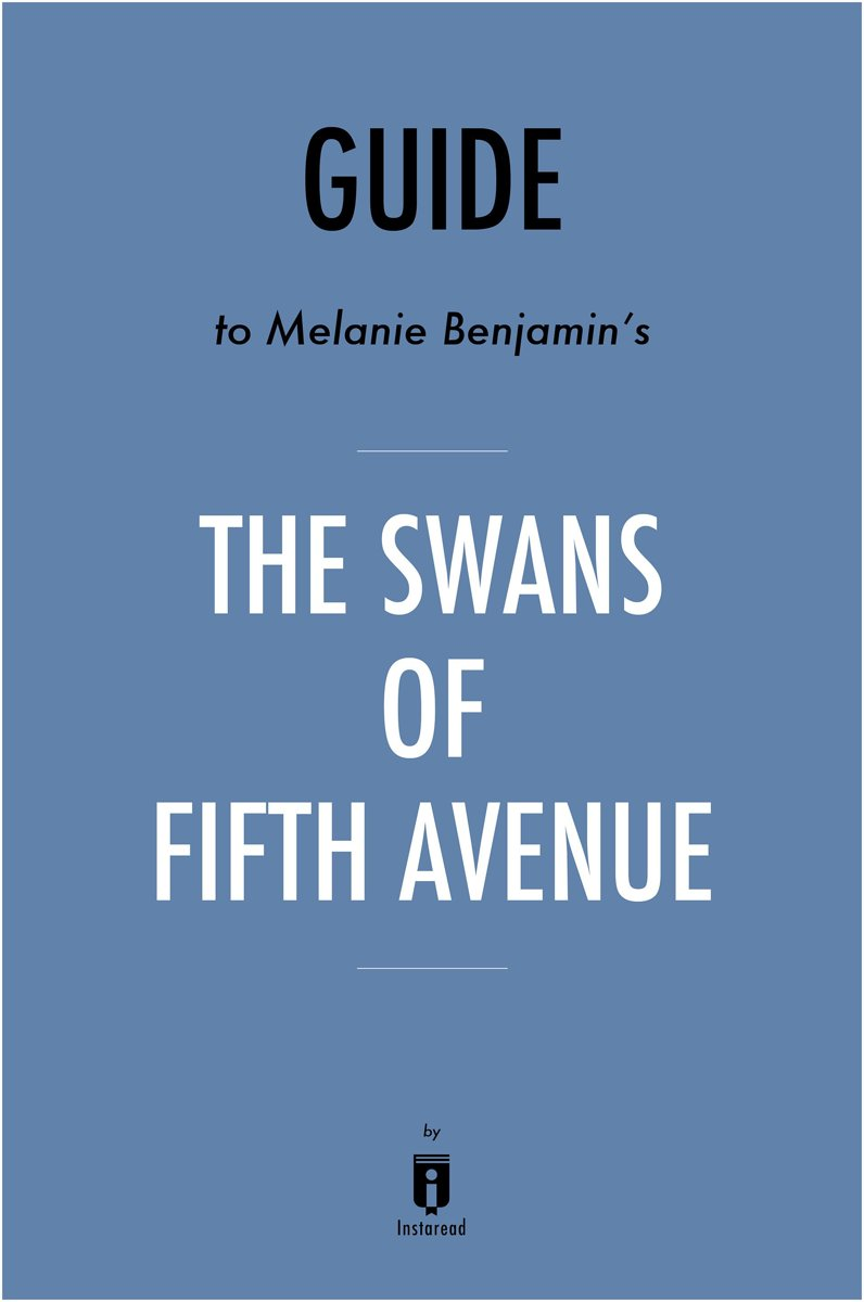 Guide to Melanie Benjamin's The Swans of Fifth Avenue by Instaread