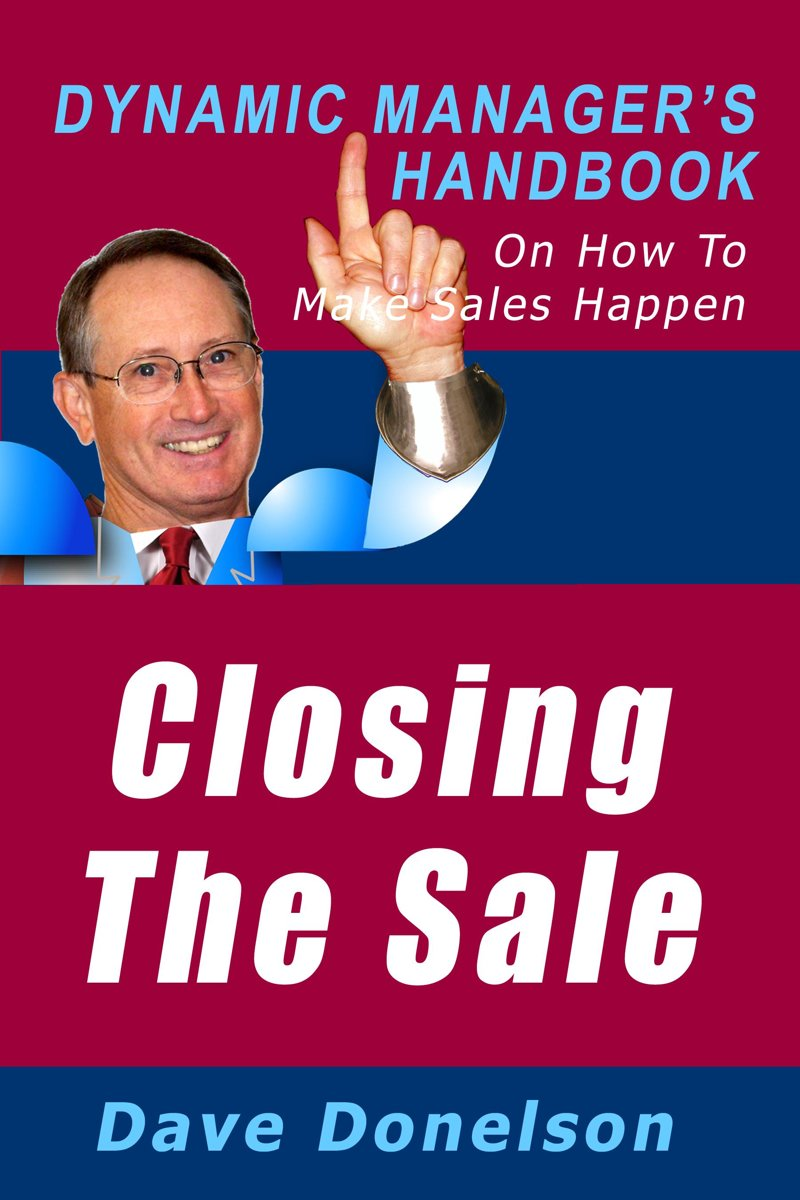 Closing The Sale: The Dynamic Manager's Handbook On How To Make Sales Happen
