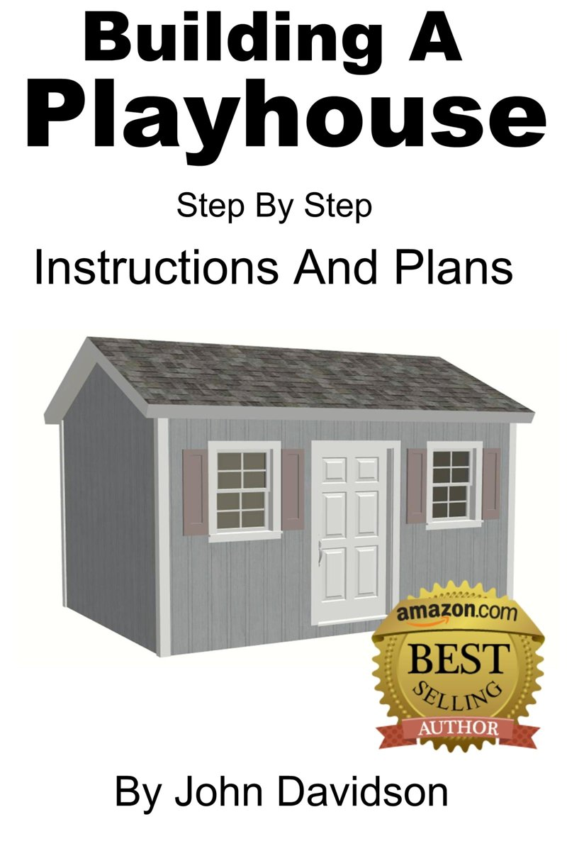 Building A Playhouse: Step By Step Instructions
