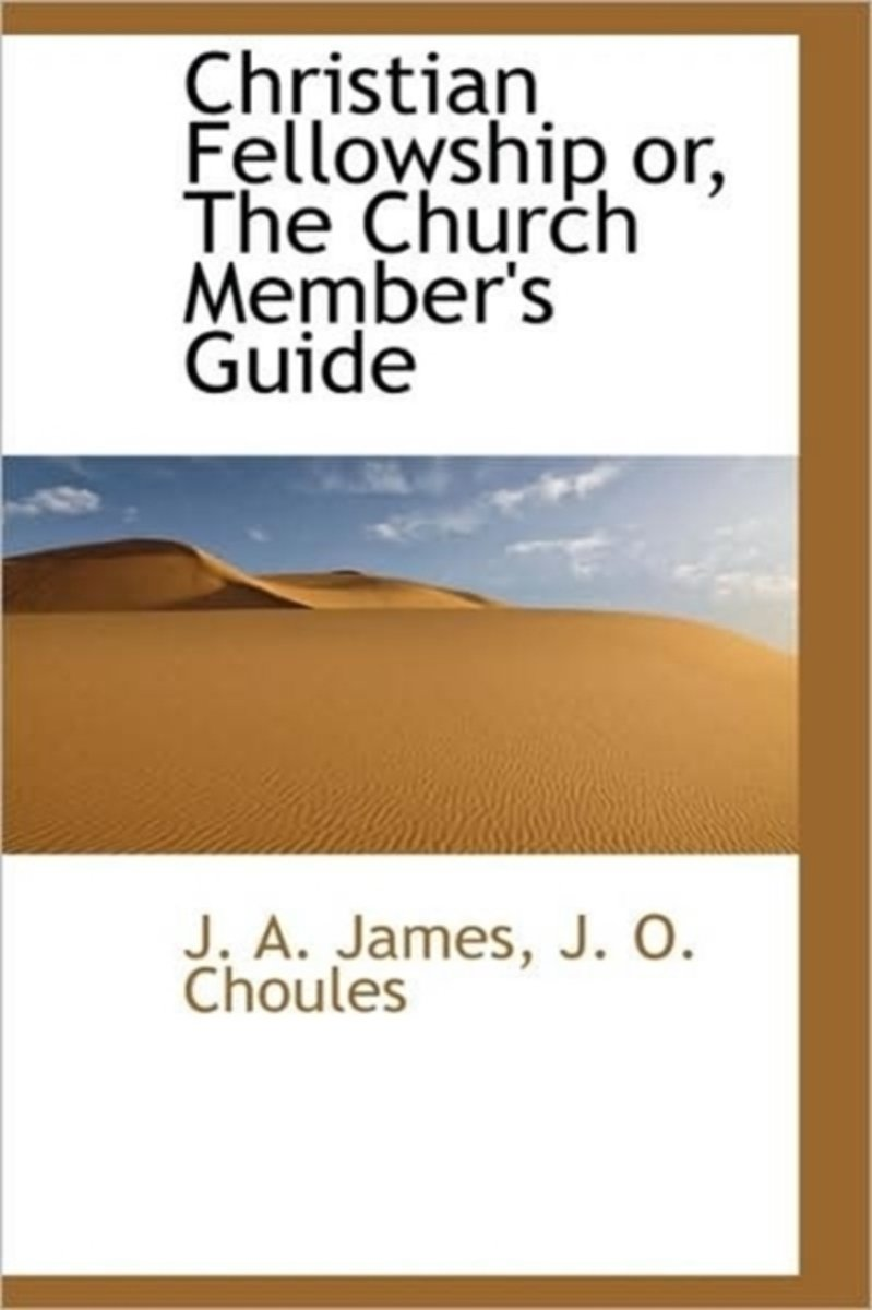 Christian Fellowship Or, the Church Member's Guide