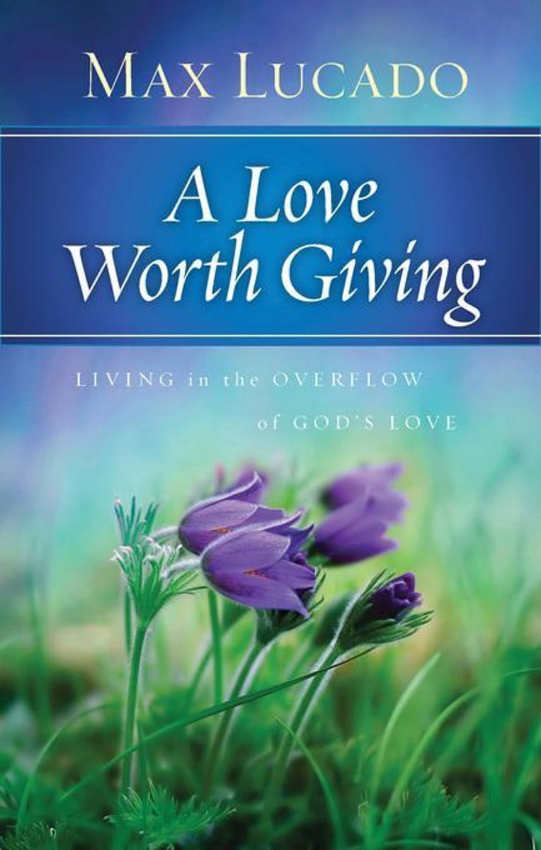 A Love Worth Giving Deluxe Edition: Living in the Overflow of God's Love