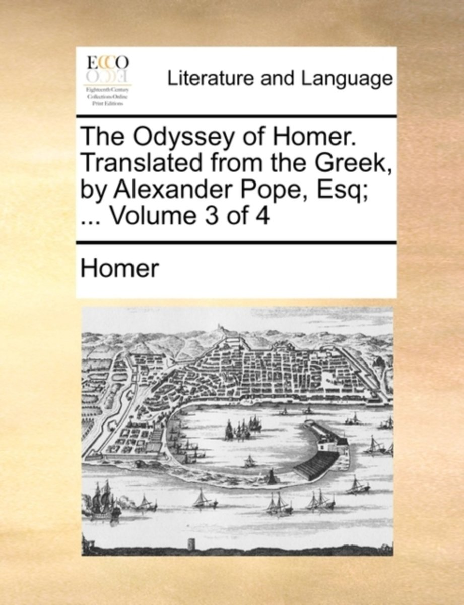 The Odyssey of Homer. Translated from the Greek, by Alexander Pope, Esq; ... Volume 3 of 4